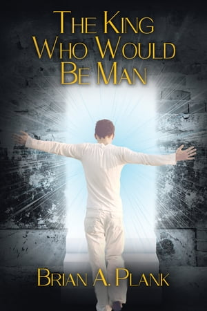 The King Who Would Be Man by Brian A. Plank