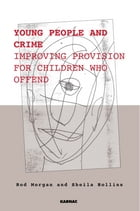 Young People and Crime: Improving Provisions for Children Who Offend
