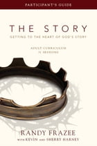 The Story Adult Curriculum Participant's Guide: Getting to the Heart of God's Story by Randy Frazee