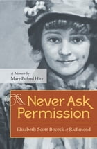 Never Ask Permission: Elisabeth Scott Bocock of Richmond, A Memoir by Mary Buford Hitz by Mary Buford Hitz