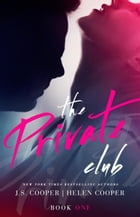 The Private Club: The Private Club, #1 by J. S. Cooper