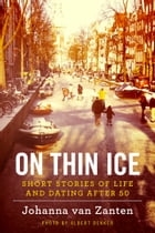 On Thin Ice: Short Stories Of Life And Dating After 50 by Johanna van Zanten