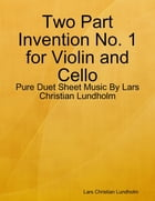 Two Part Invention No. 1 for Violin and Cello - Pure Duet Sheet Music By Lars Christian Lundholm by Lars Christian Lundholm