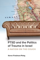 PTSD and the Politics of Trauma in Israel: A Nation on the Couch by Keren Friedman-Peleg
