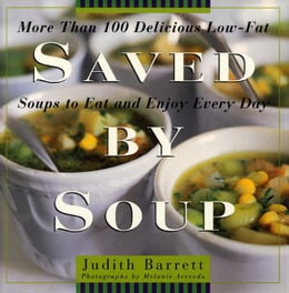 Book Saved By Soup: More Than 100 Delicious Low-Fat Soups To Eat And Enjoy Every Day by Judith Barrett