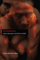 Compañeros: Latino Activists in the Face of AIDS by Jesus Ramirez-Valles
