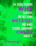 The Secret Reasons Why Teachers Are Not Using Web 2.0 Tools and What School Librarians Can Do About It 1f63413e-ddb9-450e-8ad6-f4a7e6a69d65