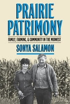 Prairie Patrimony: Family, Farming, and Community in the Midwest