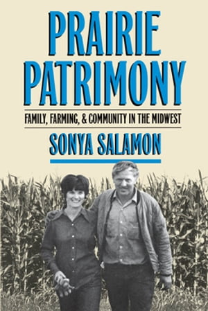 Prairie Patrimony Family,  Farming,  and Community in the Midwest