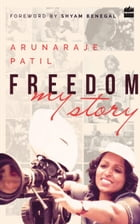 Freedom: My Story by Arunaraje Patil