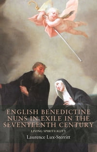 English Benedictine nuns in exile in the seventeenth century: Living spirituality
