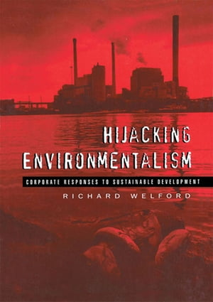 Hijacking Environmentalism Corporate Responses to Sustainable Development