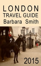 London Travel Guide (2015 / 3rd Edition) by Barbara Smith
