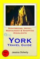 York Travel Guide - Sightseeing, Hotel, Restaurant & Shopping Highlights (Illustrated) by Jessica Doherty