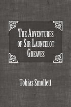 The Adventures of Sir Launcelot Greaves by Tobias Smollett