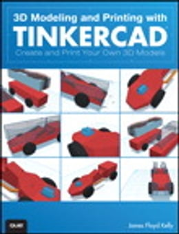 Book 3D Modeling and Printing with Tinkercad: Create and Print Your Own 3D Models by James Floyd Kelly
