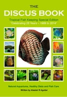 The Discus Book Tropical Fish Keeping Special Edition: The Discus Books, #3 by Alastair R Agutter