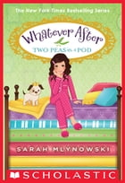 Two Peas in a Pod (Whatever After #11) by Sarah Mlynowski