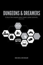 Dungeons & Dreamers (Part I - Free Download): A story of how computer games created a global culture by Brad King