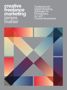 Creative Freelance Marketing: Traditional and Digital Marketing Strategies for Photography, Art…