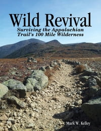 Wild Revival: Surviving the Appalachian Trail's 100 Mile Wilderness