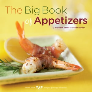 The Big Book of Appetizers More than 250 Recipes for Any Occasion