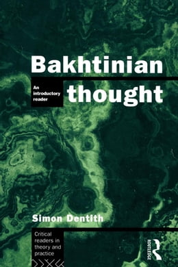 Book Bakhtinian Thought: An Introductory Reader by Dentith, Simon