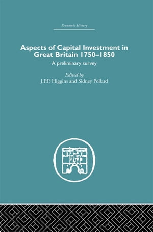 Aspects of Capital Investment in Great Britain 1750-1850 A preliminary survey,  report of a conference held the University of Sheffield,  5-7 January 19