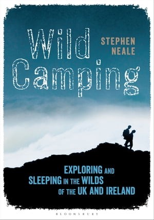 Wild Camping Exploring and Sleeping in the Wilds of the UK and Ireland