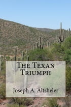 The Texan Triumph (Illustrated Edition): A Romance of the San Jacinto Campaign by Joseph A. Altsheler