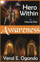 The Hero Within - Awareness: Christian Fiction Story About Warfare Battles by Yeral E. Ogando
