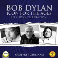 Bob Dylan Icon For The Ages - An Audio Celebration