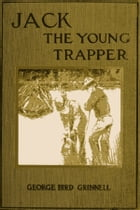 Jack the Young Trapper by George Bird Grinnell