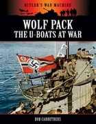Wolf Pack: The U-Boats at War by Bob Carruthers