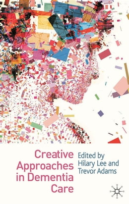 Book Creative Approaches in Dementia Care by Hilary Lee
