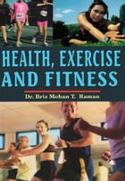 Health, Exercise and Fitness: 100% Pure Adrenaline by Dr. Briz Mohan T. Raman