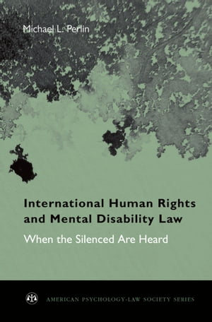 International Human Rights and Mental Disability Law When the Silenced are Heard