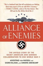 Alliance of Enemies: The Untold Story of the Secret American and German Collaboration to End World…