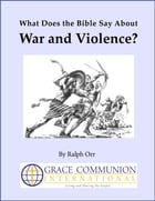 What Does the Bible Say About War and Violence? by Ralph Orr
