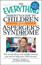 The Everything Parent's Guide To Children With Asperger's Syndrome: Help, Hope, And Guidance by William Stillman