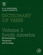 Dictionary of Trees, Volume 2: South America: Nomenclature, Taxonomy and Ecology by M.M. Grandtner