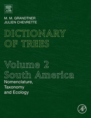 Dictionary of Trees,  Volume 2: South America Nomenclature,  Taxonomy and Ecology