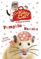 Dr Kittycat is Ready to Rescue: Pumpkin the Hamster by Jane Clarke