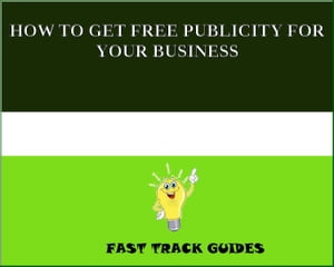 HOW TO GET FREE PUBLICITY FOR YOUR BUSINESS by Alexey