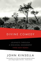Divine Comedy: Journeys Through a Regional Geography: Three New Works by John Kinsella