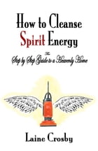 How to Cleanse Spirit Energy by Laine Crosby