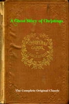 A CHRISTMAS CAROL (A Ghost Story of Christmas) [Deluxe Illustrated Edition]: The Complete & Original Dickens Classic Plus BONUS Full Audiobook by Charles Dickens