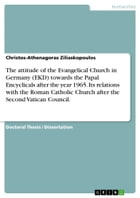 The attitude of the Evangelical Church in Germany (EKD) towards the Papal Encyclicals after the year 1965. Its relations with the Roman Catholic Churc by Christos-Athenagoras Ziliaskopoulos