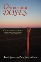 One Hundred Doses: Capsules of Advice and Wisdom for the Health and Well-being of Farm and Ranch Women by Teddy Jones
