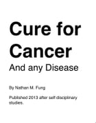 Cure for Cancer: And any disease by Nathan M. Fung